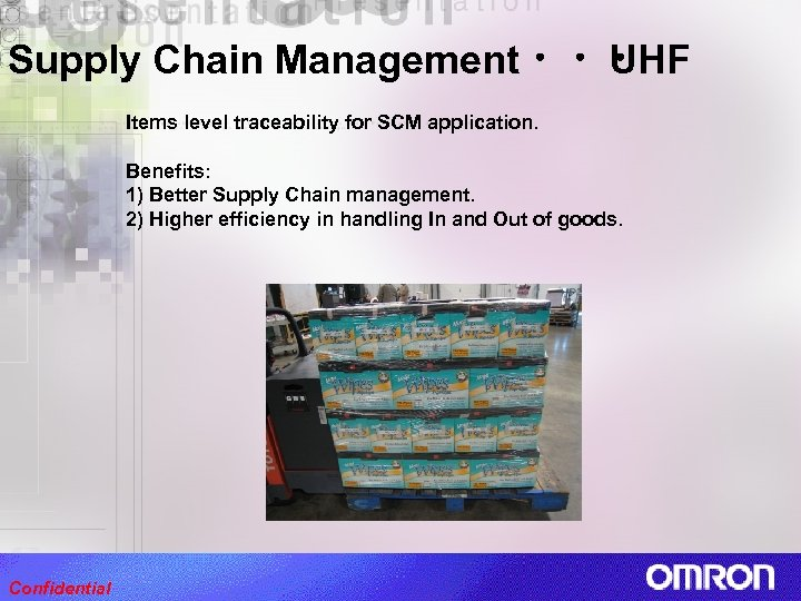Supply Chain Management ・・・ UHF Items level traceability for SCM application. Benefits: 1) Better