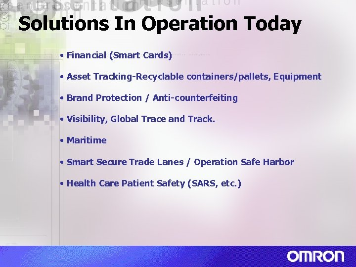 Solutions In Operation Today • Financial (Smart Cards) • Asset Tracking-Recyclable containers/pallets, Equipment •