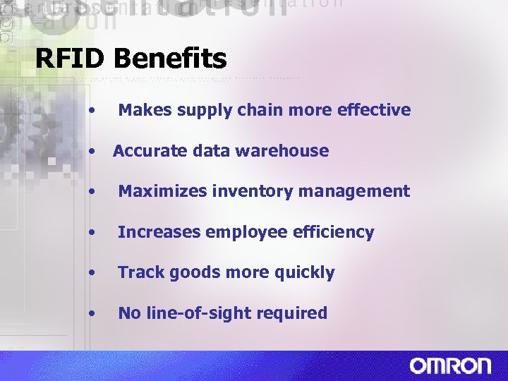 RFID Benefits • Makes supply chain more effective • Accurate data warehouse • Maximizes