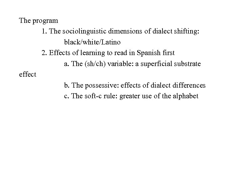 The program 1. The sociolinguistic dimensions of dialect shifting: black/white/Latino 2. Effects of learning