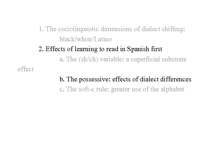 1. The sociolinguistic dimensions of dialect shifting: black/white/Latino 2. Effects of learning to read