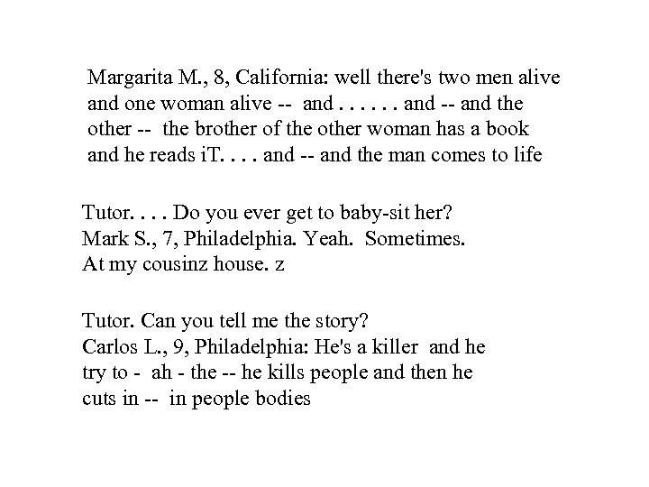 Margarita M. , 8, California: well there's two men alive and one woman alive