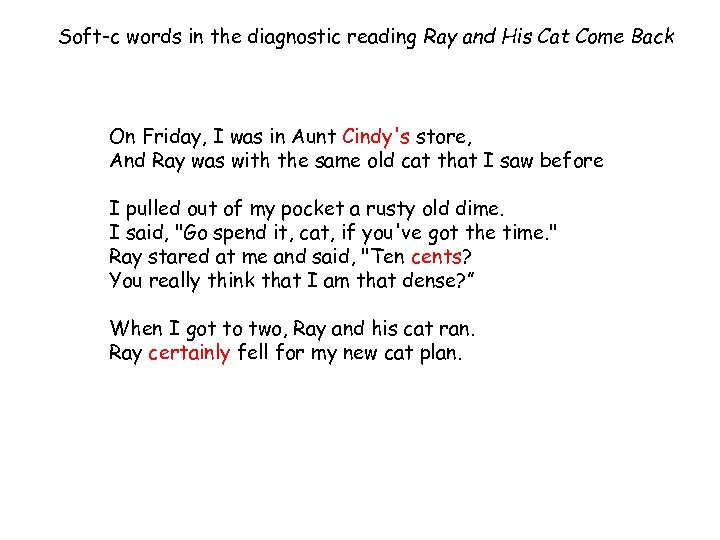 Soft-c words in the diagnostic reading Ray and His Cat Come Back On Friday,