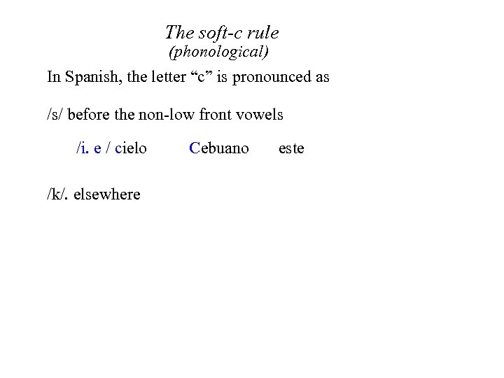 "The soft-c rule (phonological) In Spanish, the letter ""c"" is pronounced as /s/ before"