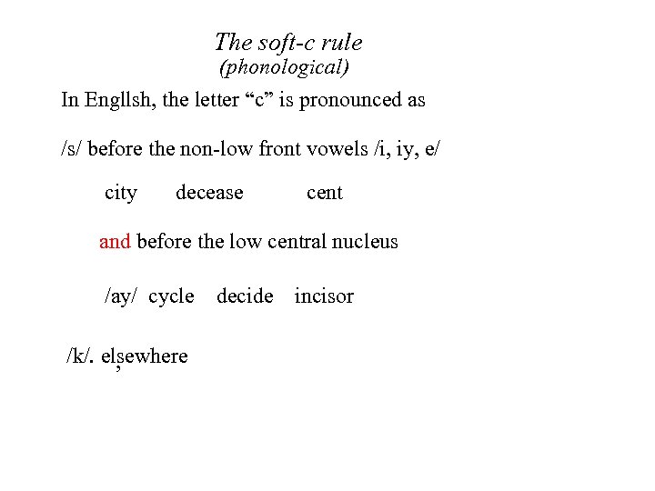 "The soft-c rule (phonological) In Engllsh, the letter ""c"" is pronounced as /s/ before"