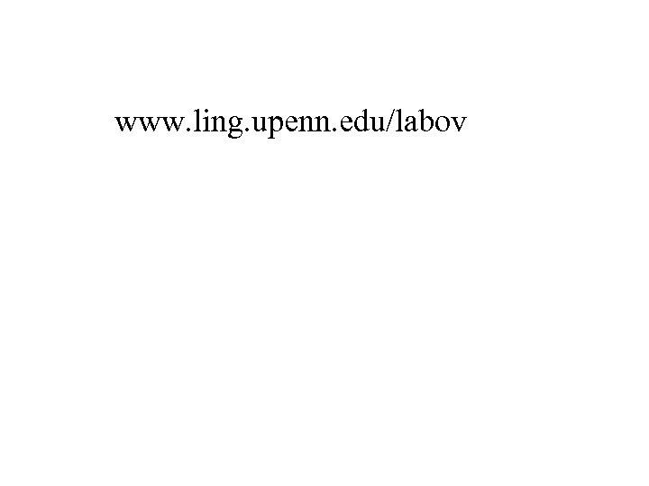 www. ling. upenn. edu/labov
