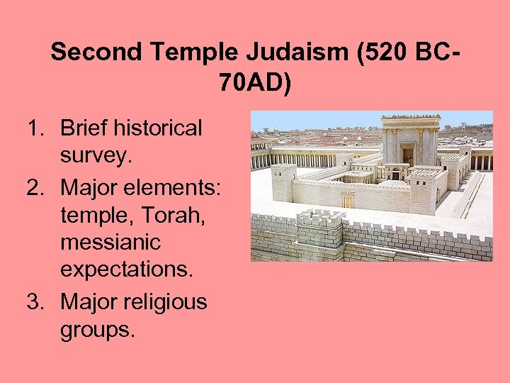 Second Temple Judaism (520 BC 70 AD) 1. Brief historical survey. 2. Major elements: