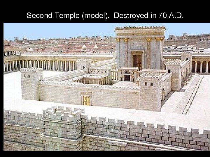 Second Temple (model). Destroyed in 70 A. D.