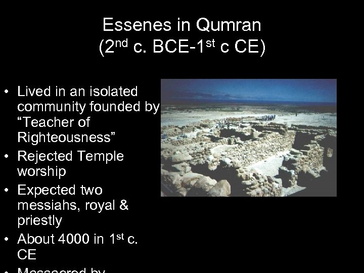 Essenes in Qumran (2 nd c. BCE-1 st c CE) • Lived in an