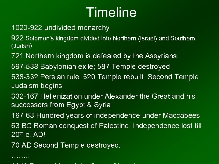 Timeline 1020 -922 undivided monarchy 922 Solomon's kingdom divided into Northern (Israel) and Southern