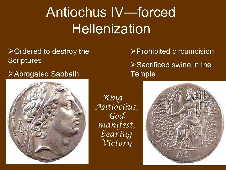 Antiochus IV—forced Hellenization ØOrdered to destroy the Scriptures ØAbrogated Sabbath observance ØProhibited circumcision ØSacrificed