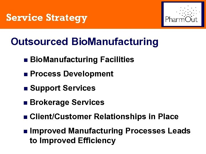 Service Strategy Outsourced Bio. Manufacturing n Bio. Manufacturing Facilities n Process Development n Support