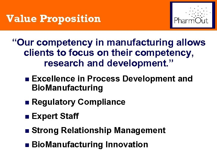 """Value Proposition """"Our competency in manufacturing allows clients to focus on their competency, research"""