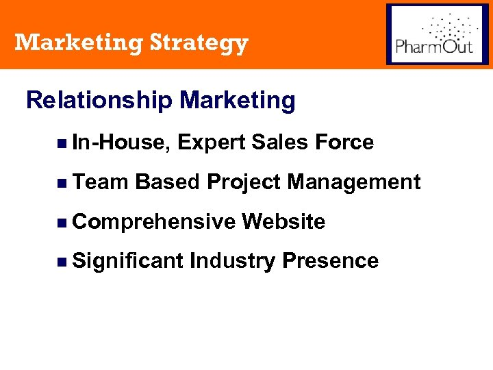 Marketing Strategy Relationship Marketing n In-House, n Team Expert Sales Force Based Project Management