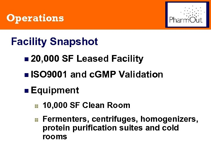 Operations Facility Snapshot n 20, 000 SF Leased Facility n ISO 9001 and c.