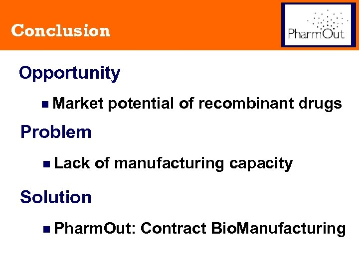 Conclusion Opportunity n Market potential of recombinant drugs Problem n Lack of manufacturing capacity