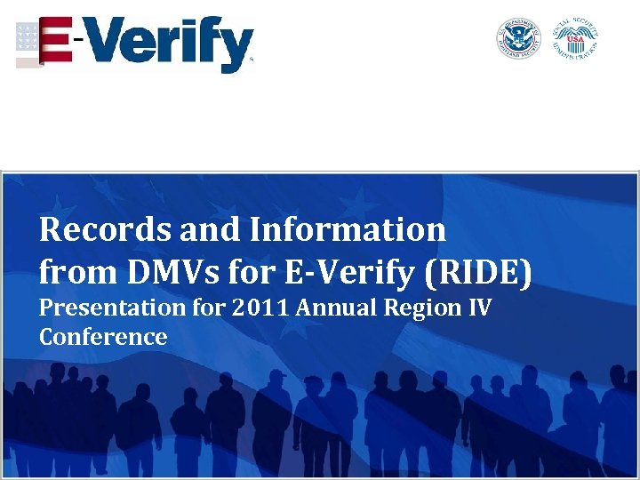 Records and Information from DMVs for E-Verify (RIDE) Presentation for 2011 Annual Region IV