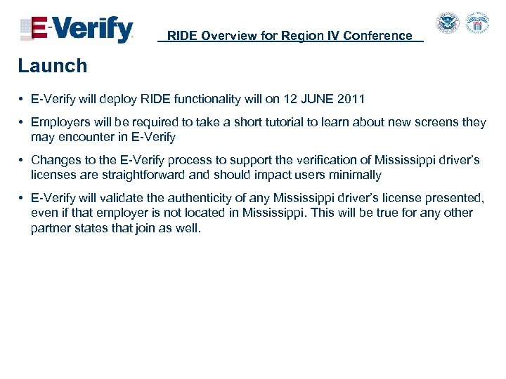 RIDE Overview for Region IV Conference Launch • E-Verify will deploy RIDE functionality will
