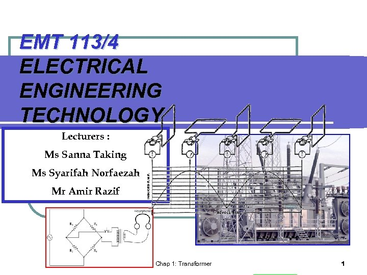 EMT 113/4 ELECTRICAL ENGINEERING TECHNOLOGY Lecturers : Ms Sanna Taking Ms Syarifah Norfaezah Mr