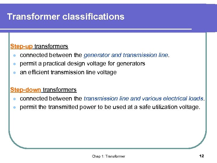 Transformer classifications Step-up transformers l connected between the generator and transmission line. l permit