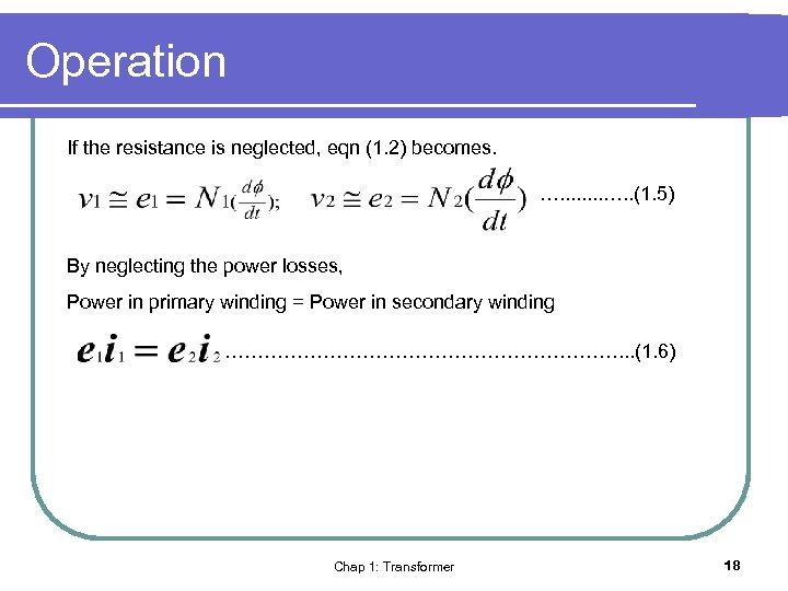 Operation If the resistance is neglected, eqn (1. 2) becomes. …. . (1. 5)