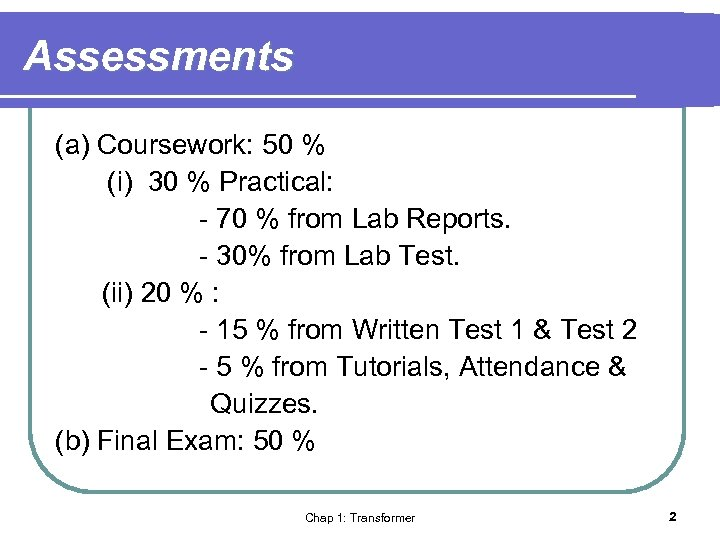 Assessments (a) Coursework: 50 % (i) 30 % Practical: - 70 % from Lab