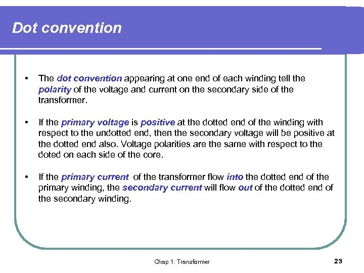 Dot convention • The dot convention appearing at one end of each winding tell