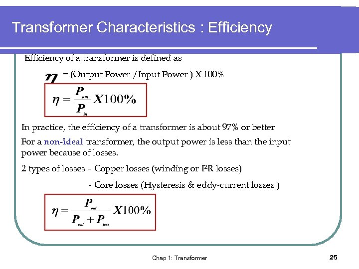Transformer Characteristics : Efficiency of a transformer is defined as = (Output Power /Input