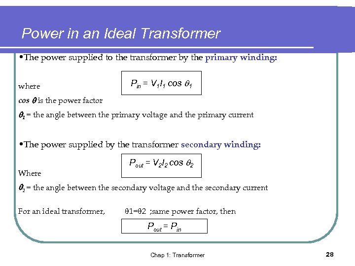Power in an Ideal Transformer • The power supplied to the transformer by the