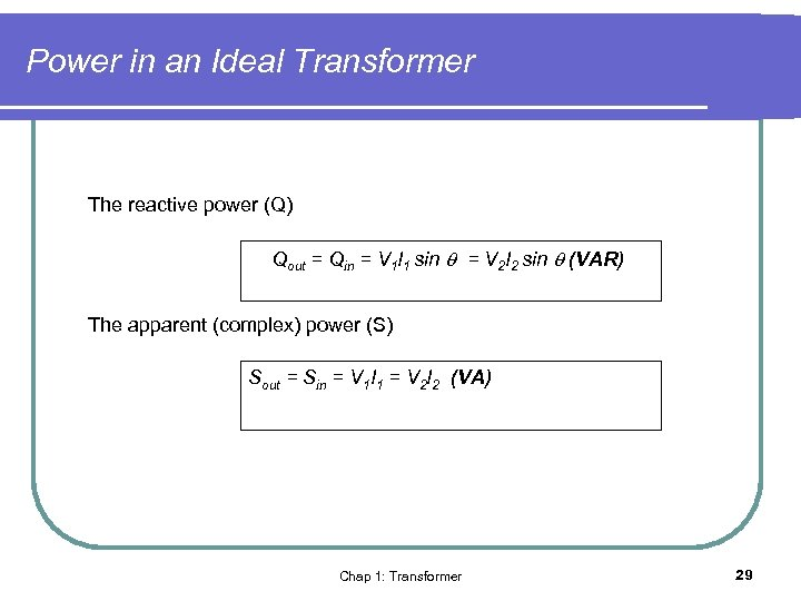 Power in an Ideal Transformer The reactive power (Q) Qout = Qin = V