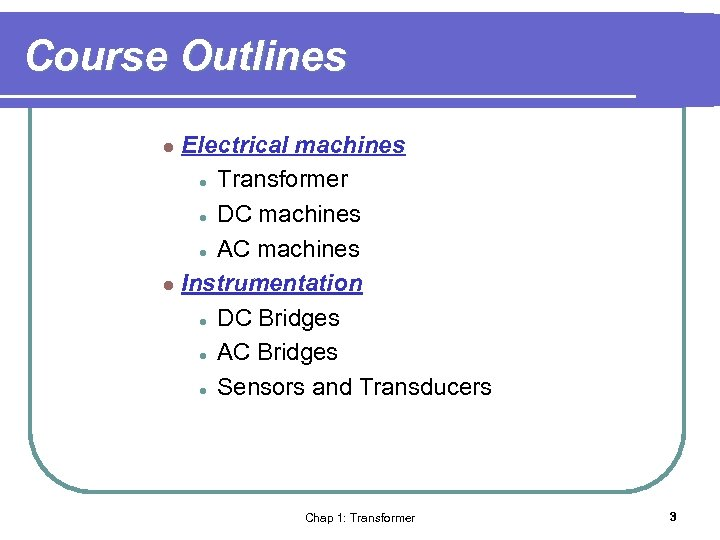 Course Outlines Electrical machines l Transformer l DC machines l AC machines l Instrumentation
