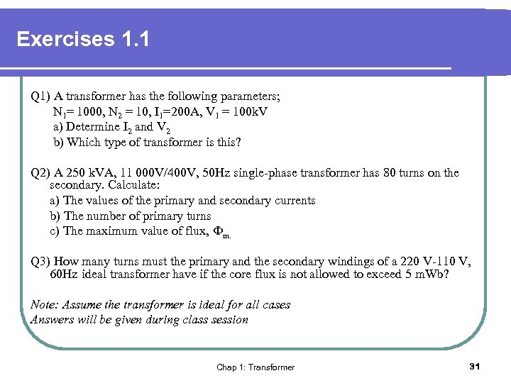 Exercises 1. 1 Q 1) A transformer has the following parameters; N 1= 1000,
