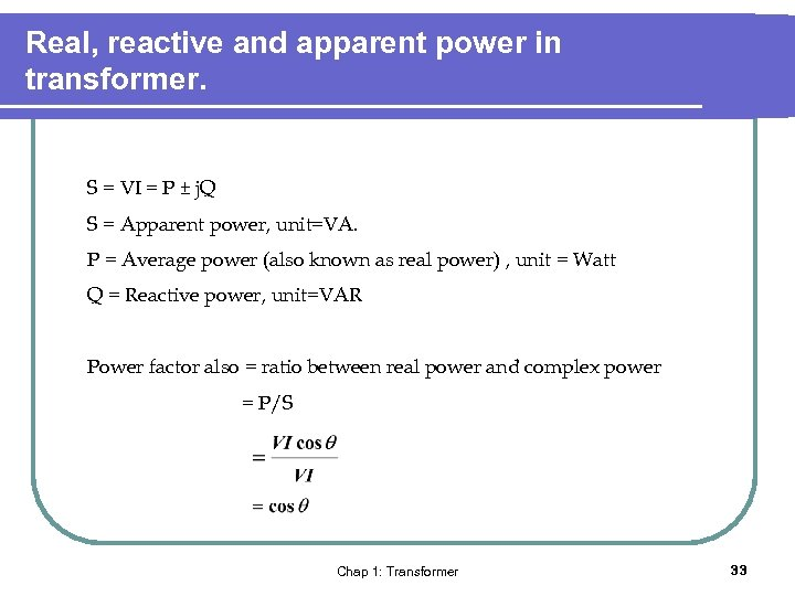 Real, reactive and apparent power in transformer. S = VI = P ± j.