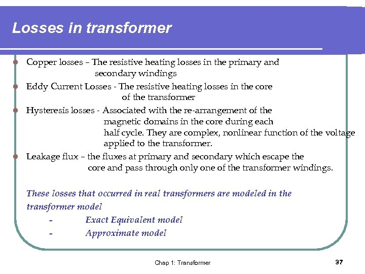Losses in transformer Copper losses – The resistive heating losses in the primary and