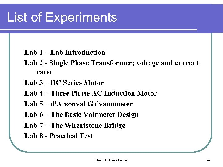 List of Experiments Lab 1 – Lab Introduction Lab 2 - Single Phase Transformer;