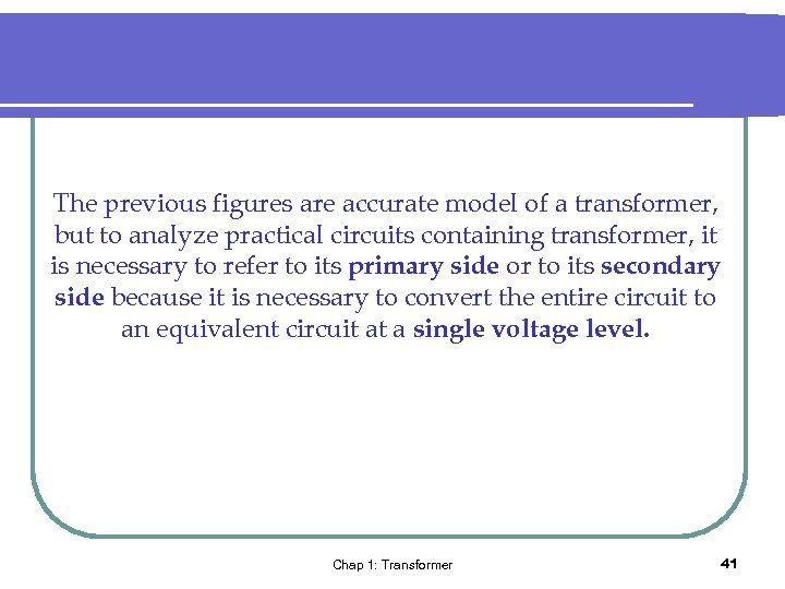 The previous figures are accurate model of a transformer, but to analyze practical circuits