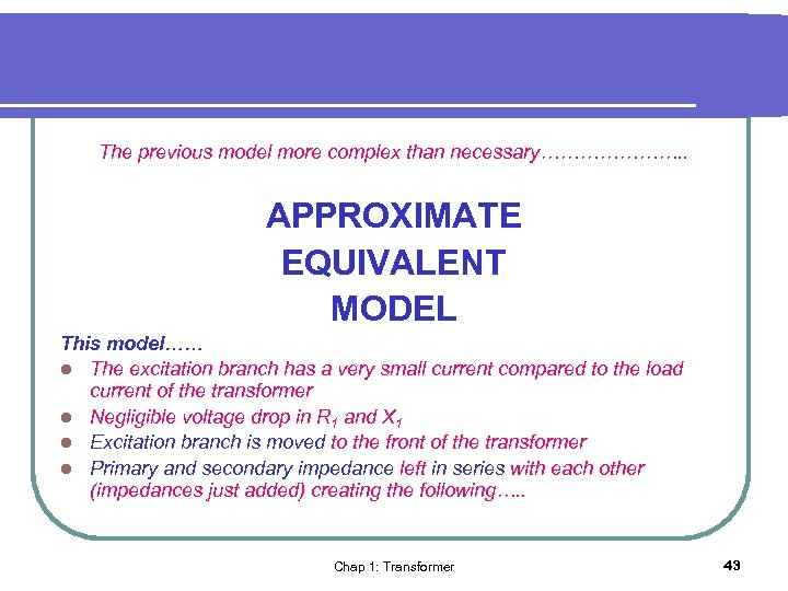 The previous model more complex than necessary…………………. . APPROXIMATE EQUIVALENT MODEL This model…… l