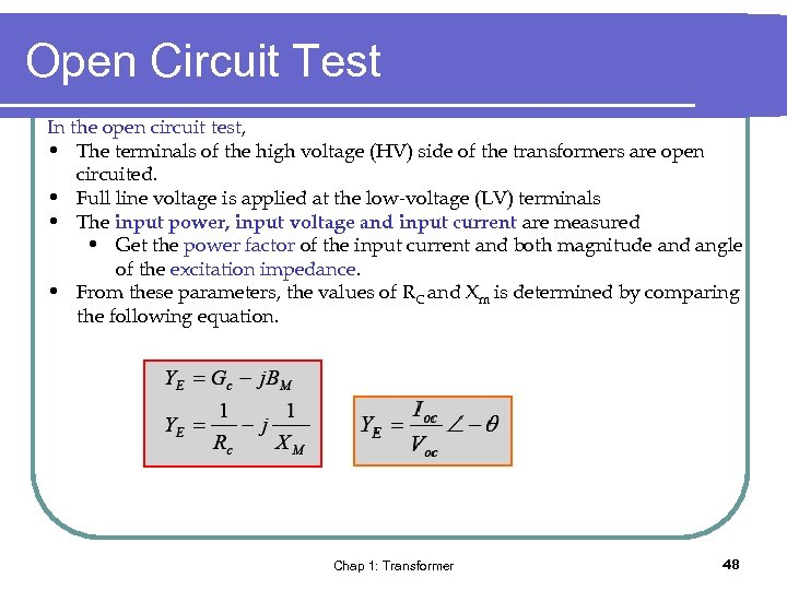 Open Circuit Test In the open circuit test, • The terminals of the high
