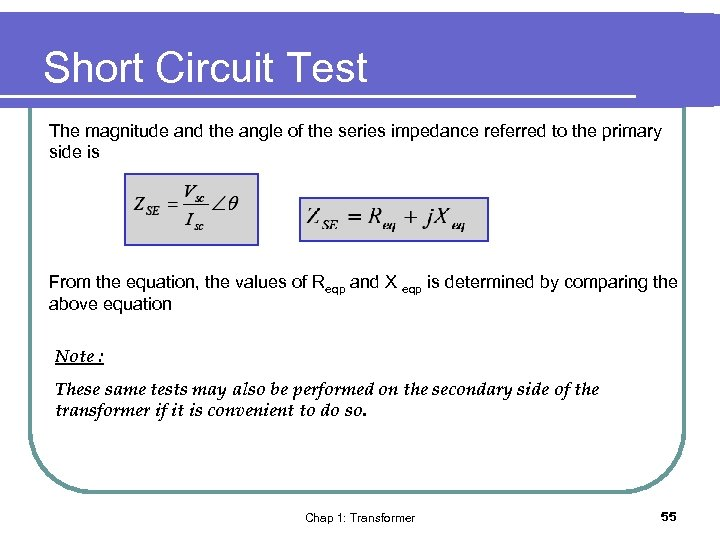 Short Circuit Test The magnitude and the angle of the series impedance referred to