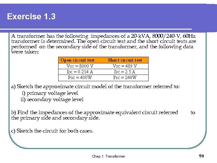Exercise 1. 3 A transformer has the following impedances of a 20 -k. VA,