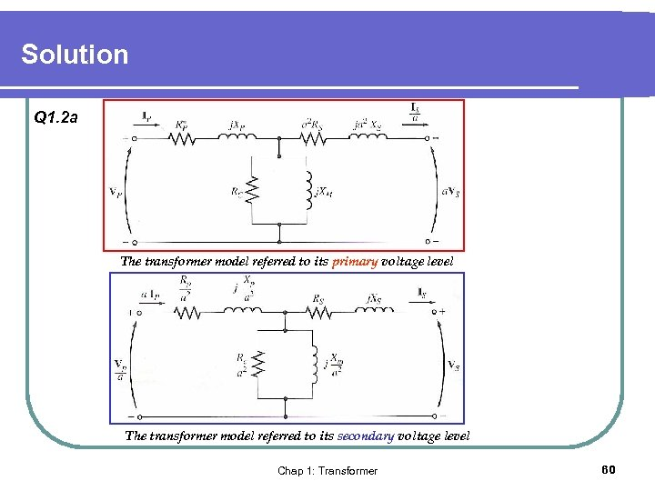Solution Q 1. 2 a The transformer model referred to its primary voltage level