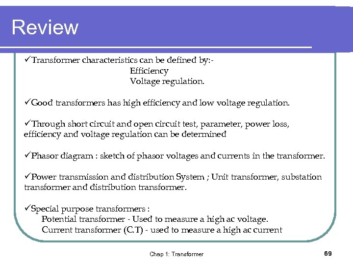 Review üTransformer characteristics can be defined by: Efficiency Voltage regulation. üGood transformers has high
