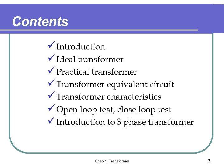 Contents ü Introduction ü Ideal transformer ü Practical transformer ü Transformer equivalent circuit ü
