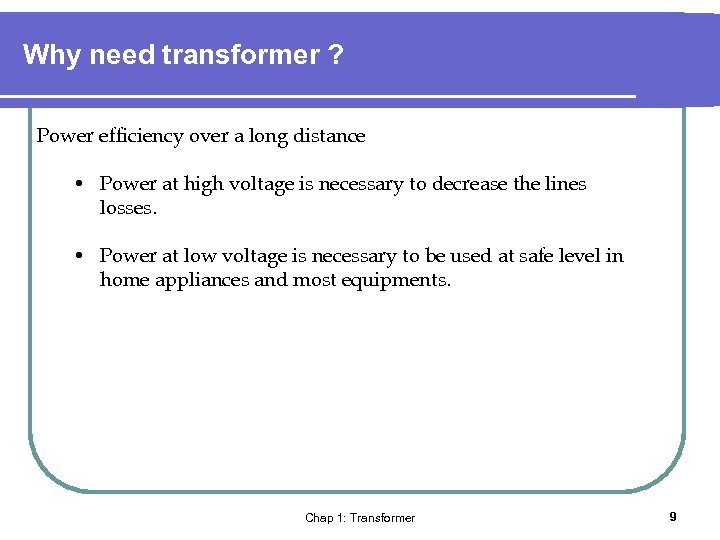 Why need transformer ? Power efficiency over a long distance • Power at high
