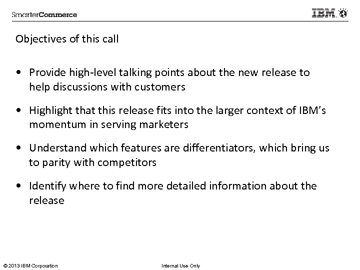 Objectives of this call • Provide high-level talking points about the new release to