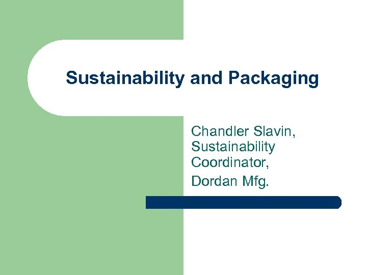Sustainability and Packaging Chandler Slavin, Sustainability Coordinator, Dordan Mfg.