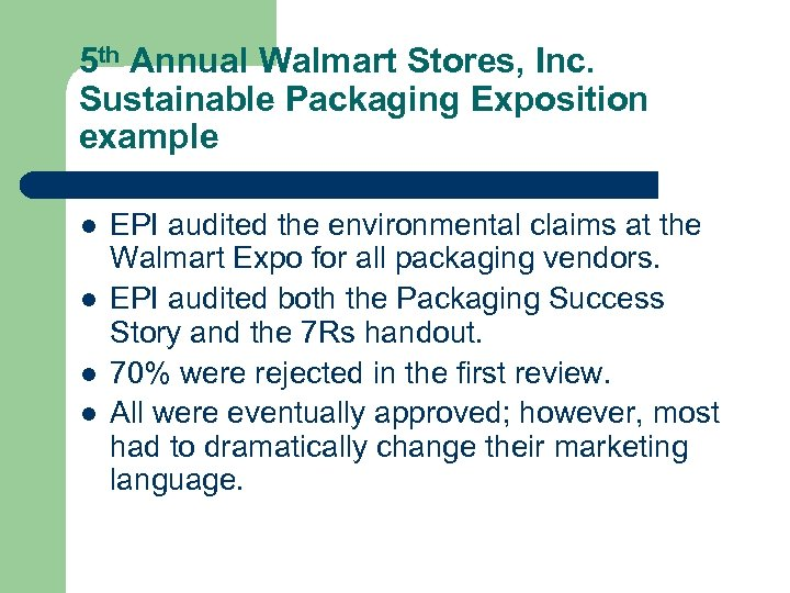 5 th Annual Walmart Stores, Inc. Sustainable Packaging Exposition example l l EPI audited