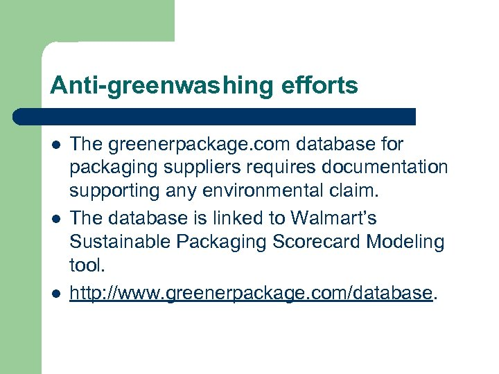 Anti-greenwashing efforts l l l The greenerpackage. com database for packaging suppliers requires documentation