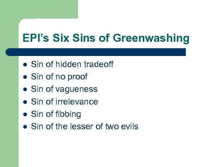 EPI's Six Sins of Greenwashing l l l Sin of hidden tradeoff Sin of