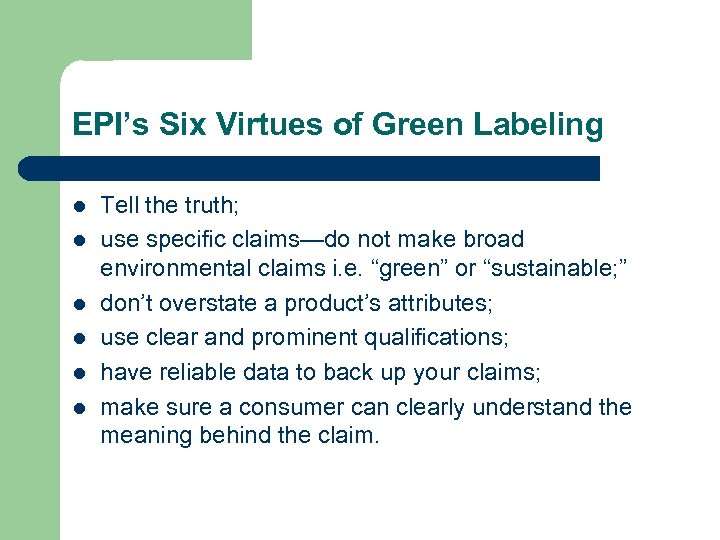 EPI's Six Virtues of Green Labeling l l l Tell the truth; use specific